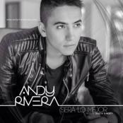 Andy Rivera - Será Lo Mejor